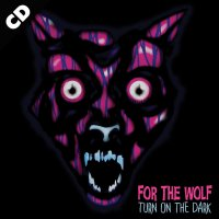 For the Wolf - Turn on the Dark - CD